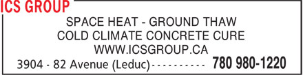 ICS Group (780-980-1220) - Display Ad - SPACE HEAT - GROUND THAW COLD CLIMATE CONCRETE CURE WWW.ICSGROUP.CA SPACE HEAT - GROUND THAW COLD CLIMATE CONCRETE CURE WWW.ICSGROUP.CA