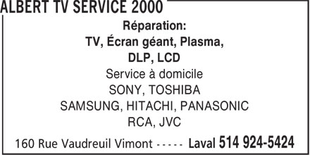 Albert TV Service 2000 (514-924-5424) - Annonce illustrée======= - Réparation: DLP, LCD Service à domicile SONY, TOSHIBA SAMSUNG, HITACHI, PANASONIC RCA, JVC TV, Écran géant, Plasma,