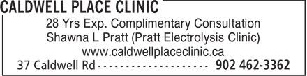 Caldwell Place Clinic (902-462-3362) - Display Ad - Shawna L Pratt (Pratt Electrolysis Clinic) www.caldwellplaceclinic.ca 28 Yrs Exp. Complimentary Consultation Shawna L Pratt (Pratt Electrolysis Clinic) www.caldwellplaceclinic.ca 28 Yrs Exp. Complimentary Consultation