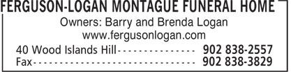 Ferguson-Logan Montague Funeral Home (902-838-2557) - Display Ad - Owners: Barry and Brenda Logan www.fergusonlogan.com