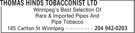 Thomas Hinds Tobacconist Ltd (204-942-0203) - Display Ad - Winnipeg's Best Selection Of Rare & Imported Pipes And Pipe Tobacco
