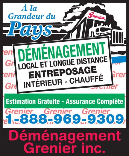 Déménagement Grenier Inc (1-888-969-9309) - Display Ad - À la Grandeur du Grenier Pays Grenier Grenier DÉMÉNAGEMENT Grenier LOCAL ET LONGUE DISTANCE ENTREPOSAGE INTÉRIEUR - CHAUFFÉ Grenier GrenierGrenier Estimation Gratuite - Assurance Complète Grenier Grenier 1-888-969-9309 Déménagement Grenier inc.