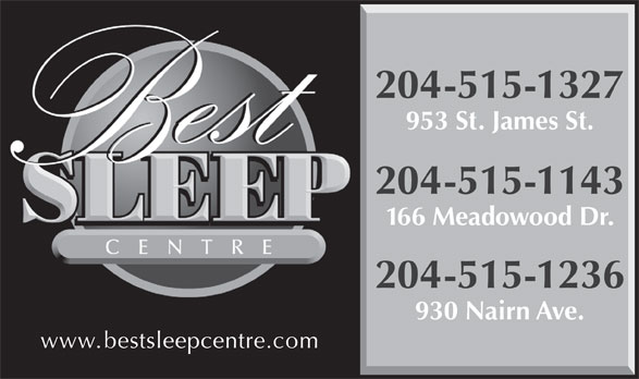 Best Sleep Centre (204-837-7330) - Display Ad - 204-515-1327 953 St. James St. 204-515-1143 166 Meadowood Dr. 204-515-1236 930 Nairn Ave. www.bestsleepcentre.com
