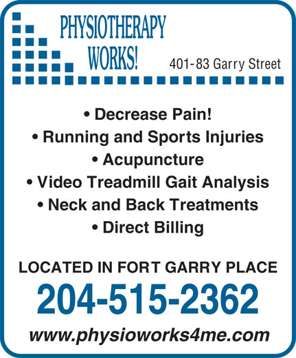 Physiotherapy Works (204-942-2463) - Annonce illustrée======= - 401-83 Garry Street Decrease Pain! Running and Sports Injuries Acupuncture Video Treadmill Gait Analysis Neck and Back Treatments Direct Billing LOCATED IN FORT GARRY PLACE 204-515-2362 www.physioworks4me.com