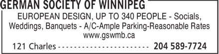 German Society of Winnipeg (204-589-7724) - Display Ad - EUROPEAN DESIGN, UP TO 340 PEOPLE - Socials, Weddings, Banquets - A/C-Ample Parking-Reasonable Rates www.gswmb.ca EUROPEAN DESIGN, UP TO 340 PEOPLE - Socials, Weddings, Banquets - A/C-Ample Parking-Reasonable Rates www.gswmb.ca