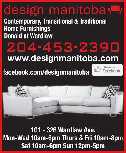 Design Manitoba (204-453-2390) - Display Ad - facebook.com/designmanitoba 101 - 326 Wardlaw Ave. Mon-Wed 10am-6pm Thurs & Fri 10am-8pm Sat 10am-6pm Sun 12pm-5pm design manitoba Contemporary, Transitional & Traditional Home Furnishings Donald at Wardlaw www.designmanitoba.com