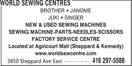 World Sewing Centre (416-297-5588) - Display Ad - BROTHER • JANOME JUKI • SINGER NEW & USED SEWING MACHINES SEWING MACHINE-PARTS-NEEDLES-SCISSORS FACTORY SERVICE CENTRE Located at Agincourt Mall (Sheppard & Kennedy) www.worldsewcentre.com