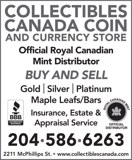 Collectibles Canada Coin And Currency Store (204-586-6263) - Annonce illustrée======= - COLLECTIBLES CANADA COIN AND CURRENCY STORE Official Royal Canadian Mint Distributor BUY AND SELL Gold  Silver  Platinum Maple Leafs/Bars Insurance, Estate & Appraisal Service 2045866263 2211 McPhillips St.   www.collectiblescanada.com