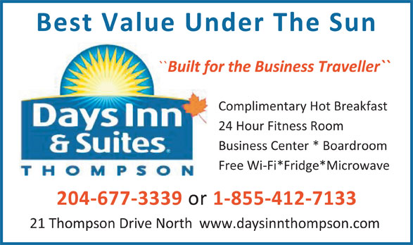 Days Inn (204-778-6000) - Annonce illustrée======= - Best Value Under The Sun `` Built for the Business Traveller`` Complimentary Hot Breakfast 24 Hour Fitness Room Business Center * Boardroom Free Wi-Fi*Fridge*Microwave 1-855-412-7133 21 Thompson Drive North  www.daysinnthompson.com 204-677-3339 or