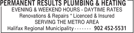 Permanent Results Plumbing & Heating Limited (902-452-5531) - Annonce illustrée======= - SERVING THE METRO AREA Renovations & Repairs * Licenced & Insured EVENING & WEEKEND HOURS - DAYTIME RATES