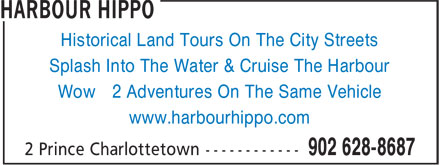 Harbour Hippo (902-628-8687) - Display Ad - Historical Land Tours On The City Streets Splash Into The Water & Cruise The Harbour Wow 2 Adventures On The Same Vehicle www.harbourhippo.com