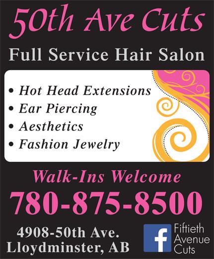 50th Avenue Cuts (780-875-8500) - Display Ad - Avenue Lloydminster, AB Cuts Full Service Hair Salon Hot Head Extensions Ear Piercing Aesthetics Fashion Jewelry Walk-Ins Welcome 780-875-8500 Fiftieth 4908-50th Ave.