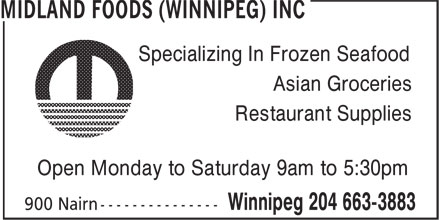 Midland Foods (Winnipeg) Inc (204-663-3883) - Display Ad - Specializing In Frozen Seafood Asian Groceries Restaurant Supplies Open Monday to Saturday 9am to 5:30pm Specializing In Frozen Seafood Asian Groceries Restaurant Supplies Open Monday to Saturday 9am to 5:30pm