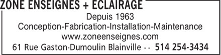 Zone Enseignes + Éclairage (514-254-3434) - Display Ad - Depuis 1963 Conception-Fabrication-Installation-Maintenance www.zoneenseignes.com