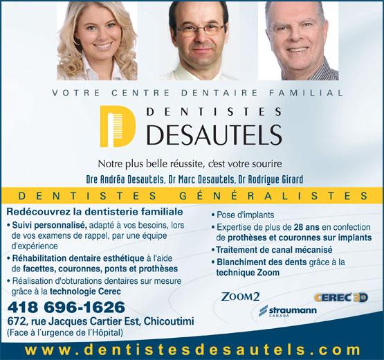 Centre Dentaire et d'implantologie Dr Marc Desautels Dentiste (418-696-1626) - Annonce illustrée======= - Traitement de canal mécanisé Réhabilitation dentaire esthétique à l'aide Blanchiment des dents grâce à la de facettes, couronnes, ponts et prothèses technique Zoom Réalisation d'obturations dentaires sur mesure grâce à la technologie Cerec 418 696-1626 Pose d'implants Suivi personnalisé, adapté à vos besoins, lors Expertise de plus de 28 ans en confection de vos examens de rappel, par une équipe de prothèses et couronnes sur implants d'expérience