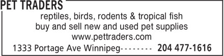 Pet Traders (204-477-1616) - Annonce illustrée======= - reptiles, birds, rodents & tropical fish buy and sell new and used pet supplies www.pettraders.com