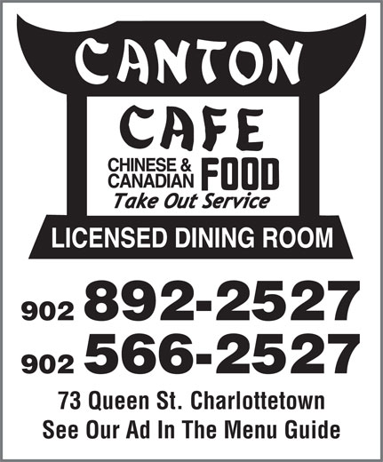Canton Cafe (902-892-2527) - Annonce illustrée======= - 902 566-2527 73 Queen St. Charlottetown See Our Ad In The Menu Guide 902 892-2527