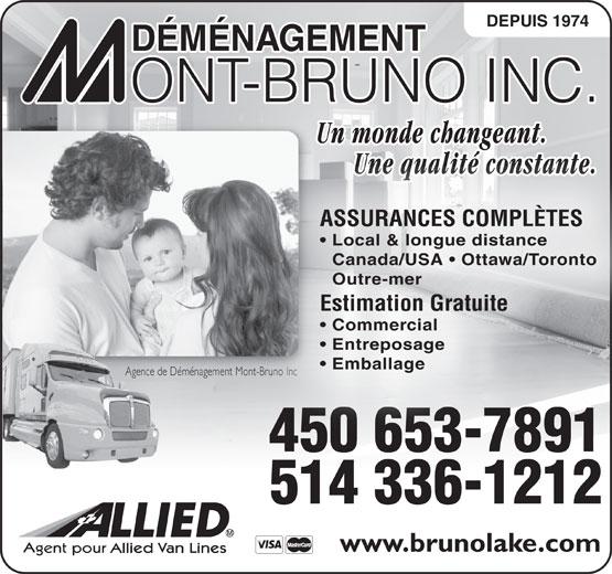 Mount-Bruno Lakeshore Inc (450-653-7891) - Annonce illustrée======= - DEPUIS 1974 Un monde changeant.g Une qualité constante. Une qualité constante. ASSURANCES COMPLÈTES Local & longue distance Canada/USA   Ottawa/Toronto Outre-mer Estimation Gratuite Commercial Entreposage Emballage Agence de Déménagement Mont-Bruno IncAgence de Dé ont-Bruno Inc 450 653-7891 514 336-1212 www.brunolake.com DEPUIS 1974 Un monde changeant.g Une qualité constante. Une qualité constante. ASSURANCES COMPLÈTES Local & longue distance Canada/USA   Ottawa/Toronto Outre-mer Estimation Gratuite Commercial Entreposage Emballage Agence de Déménagement Mont-Bruno IncAgence de Dé ont-Bruno Inc 450 653-7891 514 336-1212 www.brunolake.com