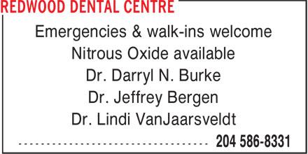 Redwood Dental Centre (204-586-8331) - Display Ad - Emergencies & walk-ins welcome Nitrous Oxide available Dr. Darryl N. Burke Dr. Jeffrey Bergen Dr. Lindi VanJaarsveldt