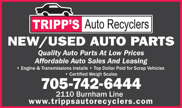 Tripps Auto Recyclers (705-742-6444) - Display Ad - NEW/USED AUTO PARTS Quality Auto Parts At Low Prices Affordable Auto Sales And Leasing 705-742-6444 www.trippsautorecyclers.com