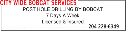 City Wide Bobcat Services (204-228-6349) - Annonce illustrée======= - POST HOLE DRILLING BY BOBCAT 7 Days A Week Licensed & Insured