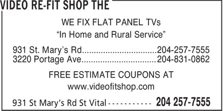 """The Video Re-Fit Shop (204-257-7555) - Annonce illustrée======= - WE FIX FLAT PANEL TVs """"In Home and Rural Service"""" 931 St. Mary's Rd................................ 204-257-7555 3220 Portage Ave................................ 204-831-0862 FREE ESTIMATE COUPONS AT www.videofitshop.com"""