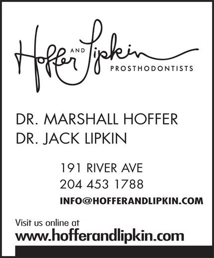 Hoffer & Lipkin (204-453-1788) - Annonce illustrée======= - DR. MARSHALL HOFFER DR. JACK LIPKIN 191 RIVER AVE 204 453 1788 Visit us online at www.hofferandlipkin.com DR. MARSHALL HOFFER DR. JACK LIPKIN 191 RIVER AVE 204 453 1788 Visit us online at www.hofferandlipkin.com