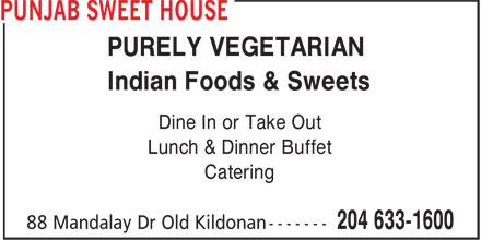 Punjab Sweet House (204-633-1600) - Display Ad - PURELY VEGETARIAN Indian Foods & Sweets Dine In or Take Out Lunch & Dinner Buffet Catering