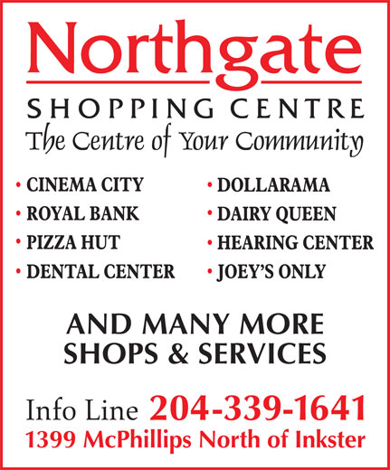Northgate Shopping Centre (204-339-1641) - Display Ad - AND MANY MORE 204-339-1641 1399 McPhillips North of Inkster SHOPS & SERVICES AND MANY MORE SHOPS & SERVICES 204-339-1641 1399 McPhillips North of Inkster
