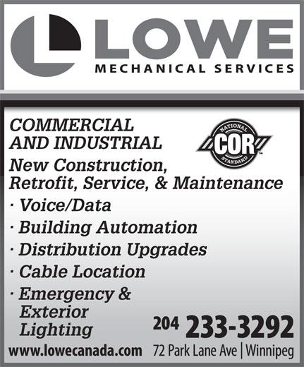 Lowe Mechanical Services Ltd (204-233-3292) - Annonce illustrée======= - Lighting Exterior COMMERCIAL AND INDUSTRIAL New Construction, Retrofit, Service, & Maintenance · Voice/Data · Building Automation · Distribution Upgrades · Cable Location · Emergency & Exterior Lighting COMMERCIAL AND INDUSTRIAL New Construction, Retrofit, Service, & Maintenance · Voice/Data · Building Automation · Distribution Upgrades · Cable Location · Emergency &