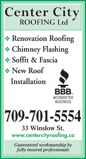 Center City Roofing Ltd (709-579-2554) - Annonce illustrée======= - Guaranteed workmanship by fully insured professionals ROOFING Ltd Renovation Roofing Chimney Flashing Soffit & Fascia New Roof Installation 709-701-5554 33 Winslow St. www.centercityroofing.ca