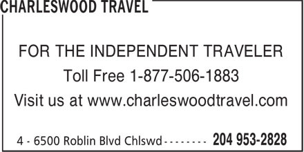 Charleswood Travel (204-953-2828) - Display Ad - Visit us at www.charleswoodtravel.com FOR THE INDEPENDENT TRAVELER Toll Free 1-877-506-1883