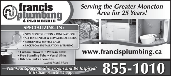 Francis Plumbing & Heating (506-855-1010) - Display Ad - Area for 25 Years! SPECIALIZING IN: www.francisplumbing.ca Serving the Greater Moncton