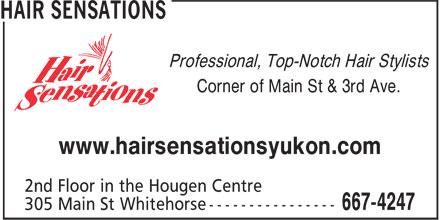 Hair Sensations (867-667-4247) - Annonce illustrée======= - Professional, Top-Notch Hair Stylists Corner of Main St & 3rd Ave. www.hairsensationsyukon.com