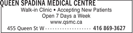 Queen Spadina Medical Centre (416-869-3627) - Display Ad - Open 7 Days a Week Walk-in Clinic • Accepting New Patients www.qsmc.ca