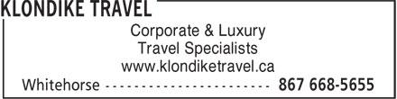 Klondike Travel (867-668-5655) - Annonce illustrée======= - Travel Specialists www.klondiketravel.ca Corporate & Luxury
