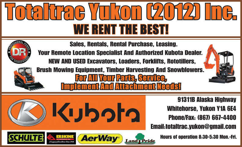 Totaltrac Yukon (2012) Inc (867-667-4400) - Display Ad - Sales, Rentals, Rental Purchase, Leasing. Your Remote Location Specialist And Authorized Kubota Dealer. NEW AND USED Excavators, Loaders, Forklifts, Rototillers, Brush Mowing Equipment, Timber Harvesting And Snowblowers. 91311B Alaska Highway Whitehorse, Yukon Y1A 6E4 Phone/Fax: (867) 667-4400 Hours of operation 8:30-5:30 Mon.-Fri.