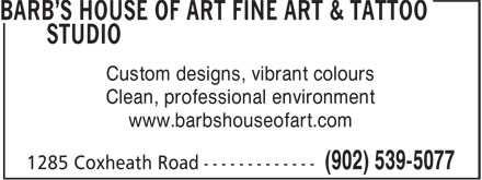 Barb's House Of Art Fine Art & Tattoo Studio (902-539-5077) - Annonce illustrée======= - Custom designs, vibrant colours Clean, professional environment www.barbshouseofart.com