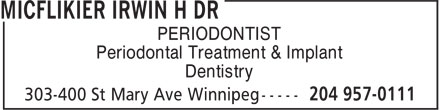 Micflikier Irwin H Dr (204-957-0111) - Annonce illustrée======= - PERIODONTIST Periodontal Treatment & Implant Dentistry PERIODONTIST Periodontal Treatment & Implant Dentistry