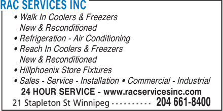 RAC Services Inc (204-661-8400) - Annonce illustrée======= - • Walk In Coolers & Freezers New & Reconditioned • Refrigeration - Air Conditioning • Reach In Coolers & Freezers New & Reconditioned • Hillphoenix Store Fixtures • Sales - Service - Installation • Commercial - Industrial 24 HOUR SERVICE - www.racservicesinc.com
