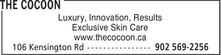 The Cocoon (902-569-2256) - Annonce illustrée======= - Luxury, Innovation, Results Exclusive Skin Care www.thecocoon.ca