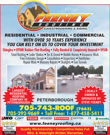 Feeney Roofing Limited (705-743-7663) - Display Ad - 705-743-ROOF Free Estimates Design   Consultation   Inspections   Ventilation Repair Work   Masonry Repairs   Skylights   Sun Tunnels LARGEST LOCALLY RESIDENTIAL OWNED & ROOFING OPERATED BY (7663) 705-292-9669   Toll Free: 1-877-458-5411 COMPANY IN PETERBOROUGH STEVE FEENEY PETERBOROUGH 2031 Readers RESIDENTIAL   INDUSTRIAL   COMMERCIAL WITH OVER 50 YEARS EXPERIENCE YOU CAN RELY ON US TO COVER YOUR INVESTMENT Shingles   EPDM Rubber Flat Roofing   Fully Bonded & Completely Insured   WSIB Steel Roofing   Cedar Shakes   Tar & Gravel   Mobile Homes   Insurance Work 2021 Readers www.feeneyroofing.ca SelectReaders Diamond Quality Workmanship   Competitive Rates Full AwardWinner Mfrs. & Watertight Written Warranties