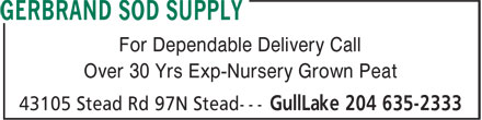 Gerbrand Sod Supply (204-635-2333) - Annonce illustrée======= - For Dependable Delivery Call Over 30 Yrs Exp-Nursery Grown Peat For Dependable Delivery Call Over 30 Yrs Exp-Nursery Grown Peat