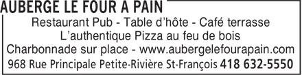 Auberge Le Four A Pain (418-632-5550) - Annonce illustrée======= - Restaurant Pub - Table d'hôte - Café terrasse L'authentique Pizza au feu de bois Charbonnade sur place - www.aubergelefourapain.com