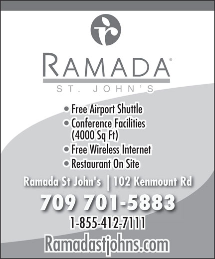 Ramada Hotel (709-722-9330) - Display Ad - Ramada St John's 709 701-5883 1-855-412-71111-855-412-7111 Ramadastjohns.com ST. JOHN S Free Airport Shuttle Conference Facilities (4000 Sq Ft) Free Wireless Internet Restaurant On Site 102 Kenmount Rd10