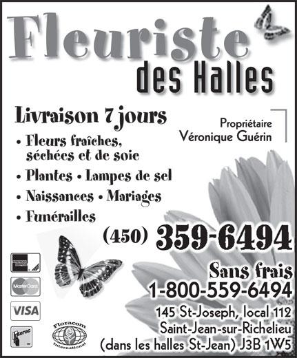 Fleuriste Des Halles (450-359-6494) - Annonce illustrée======= - Fleuriste des Halles Livraison 7 jours (dans les halles St-Jean) J3B 1W5 Fleurs fraîches, séchées et de soie 145 St-Joseph, local 112 1-800-559-64941-800-559-6494 Funérailles Naissances   Mariages Sans frais Saint-Jean-sur-Richelieu Plantes   Lampes de sel