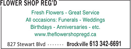 Flower Shop Reg'd (613-342-6691) - Annonce illustrée======= - Fresh Flowers - Great Service All occasions: Funerals - Weddings Birthdays - Anniversaries - etc. www.theflowershopregd.ca