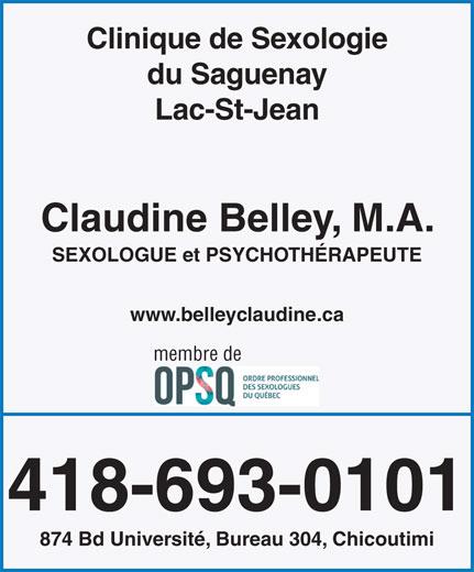 Claudine Belley Sexologue - Psychothérapeute Nord (418-541-8192) - Annonce illustrée======= - Clinique de Sexologie du Saguenay Lac-St-Jean Claudine Belley, M.A. SEXOLOGUE et PSYCHOTHÉRAPEUTE www.belleyclaudine.ca membre de 418-693-0101 874 Bd Université, Bureau 304, Chicoutimi
