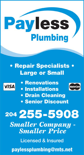 Payless Plumbing (204-255-5908) - Display Ad - lessPay Plumbing Repair Specialists Large or Small Renovations Installations Drain Cleaning Senior Discount 204 255-5908 Smaller Company - Smaller Price Licensed & Insured lessPay Plumbing Repair Specialists Large or Small Renovations Installations Drain Cleaning Senior Discount 204 255-5908 Smaller Company - Smaller Price Licensed & Insured