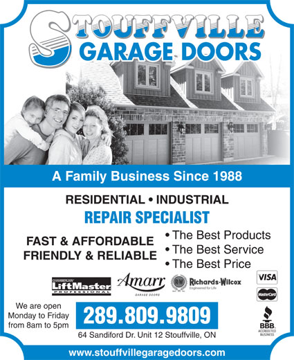 Stouffville Garage Doors (905-642-3217) - Display Ad - GARAGE DOORS A Family Business Since 1988 RESIDENTIAL   INDUSTRIAL REPAIR SPECIALIST The Best Products FAST & AFFORDABLE The Best Service FRIENDLY & RELIABLE The Best Price CHAMBERLAIN PROFESSIONAL We are open Monday to Friday 289.809.9809 from 8am to 5pm 64 Sandiford Dr. Unit 12 Stouffville, ON www.stouffvillegaragedoors.com